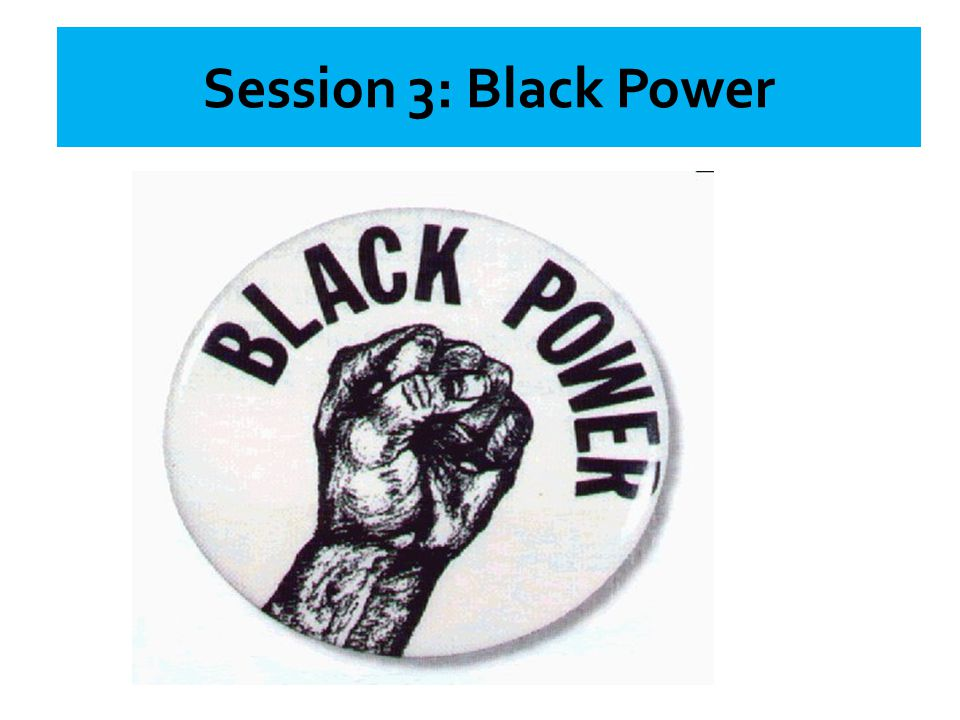 Session 3: Black Power