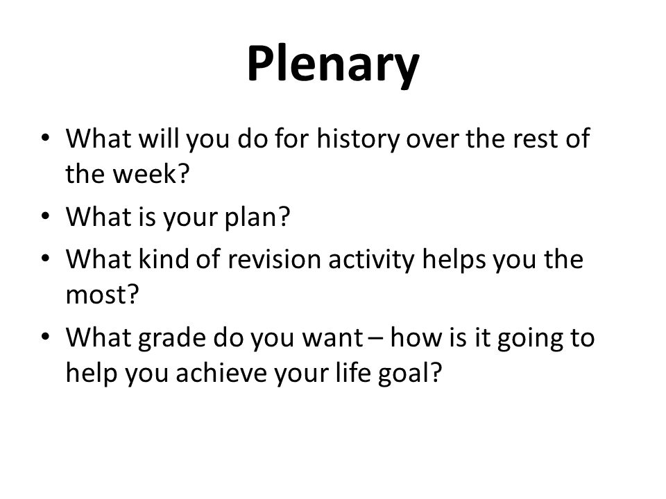 Plenary What will you do for history over the rest of the week