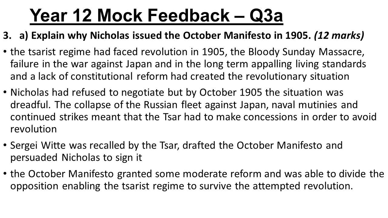Year 12 Mock Feedback – Q3a a) Explain why Nicholas issued the October Manifesto in 1905. (12 marks)
