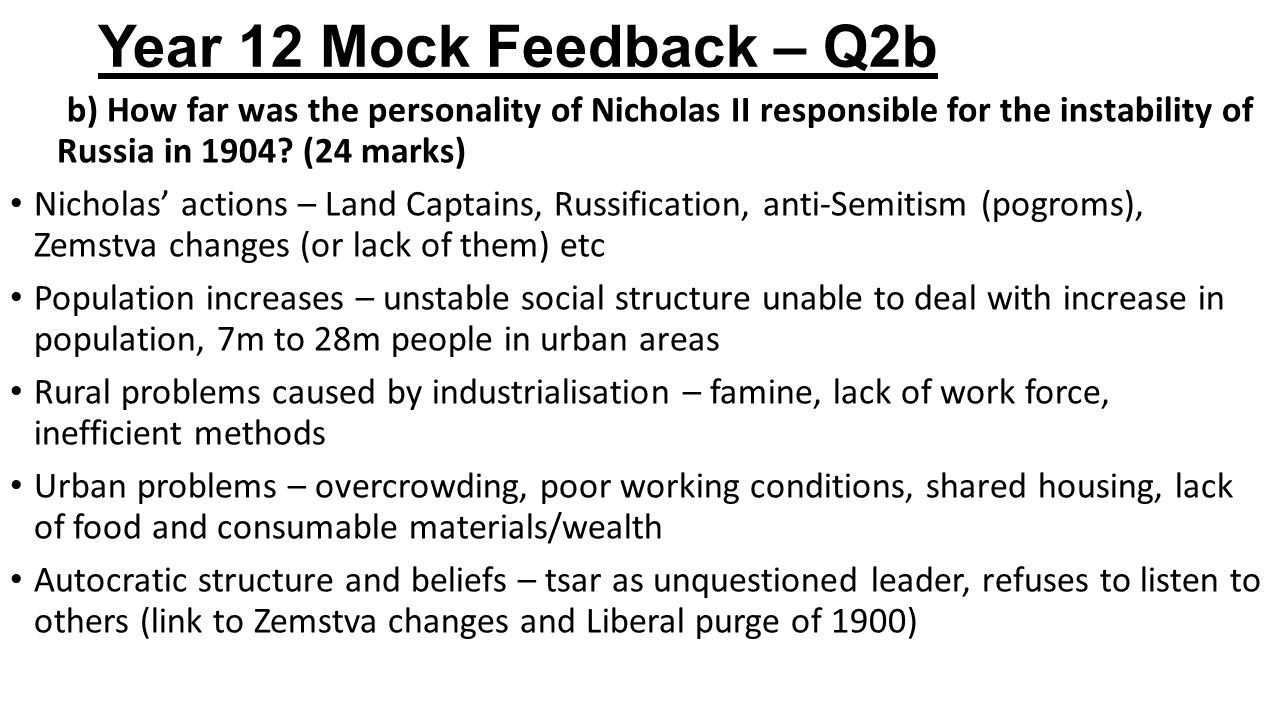 Year 12 Mock Feedback – Q2b b) How far was the personality of Nicholas II responsible for the instability of Russia in 1904 (24 marks)