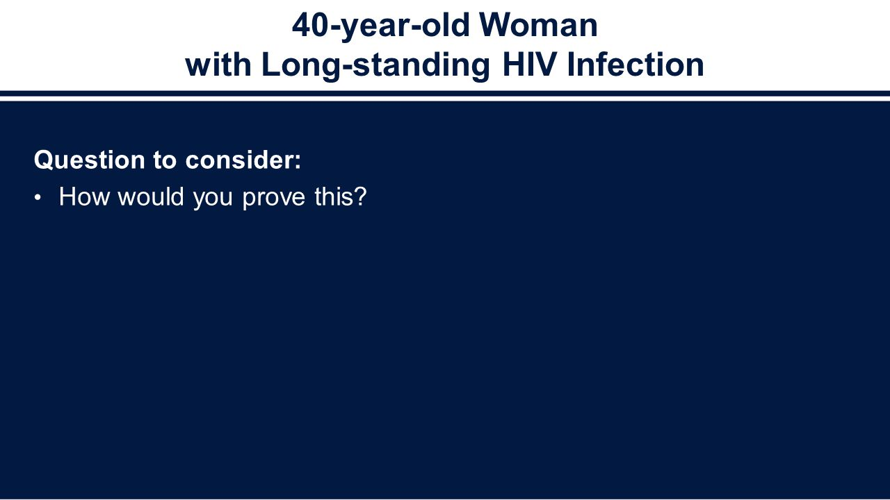 40-year-old Woman with Long-standing HIV Infection