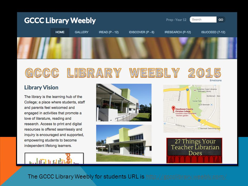 The GCCC Library Weebly for students URL is http://gccclibrary. weebly