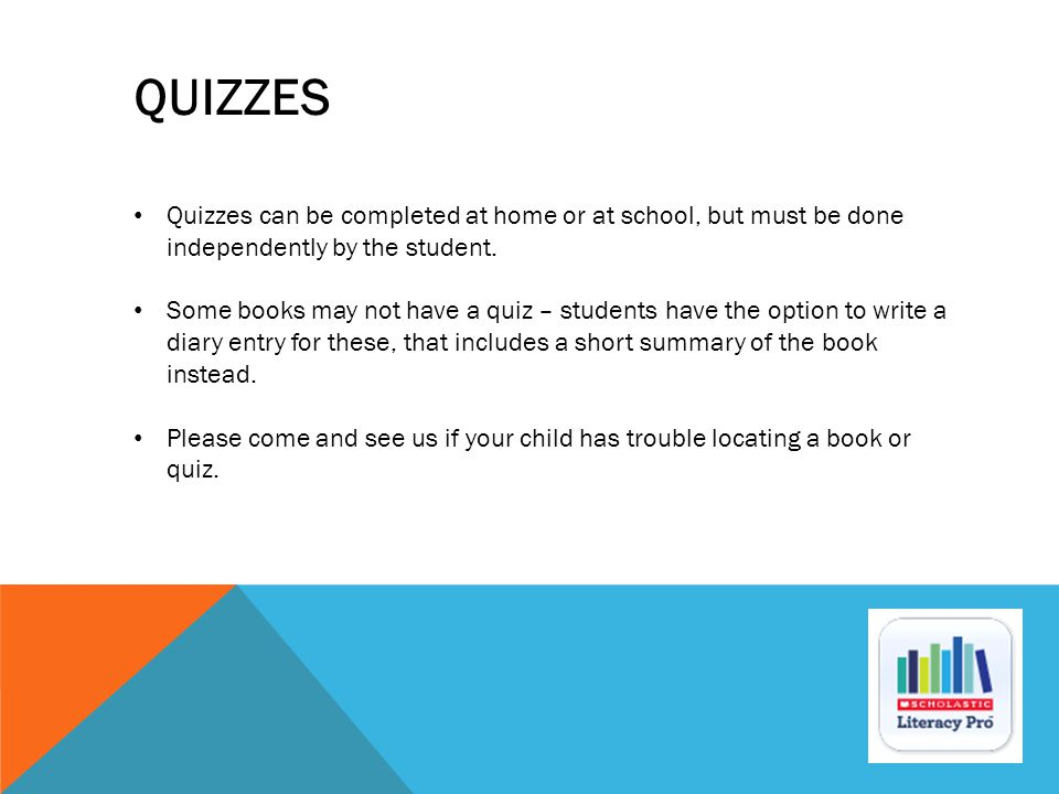 QUIZZES Quizzes can be completed at home or at school, but must be done independently by the student.