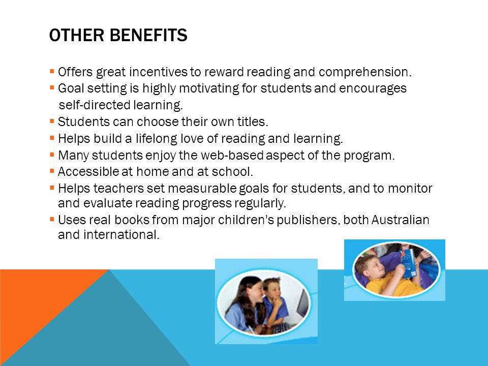 OTHER BENEFITS Offers great incentives to reward reading and comprehension. Goal setting is highly motivating for students and encourages.