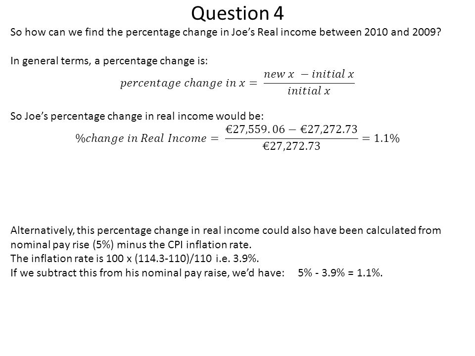 Question 4 So how can we find the percentage change in Joe's Real income between 2010 and 2009 In general terms, a percentage change is:
