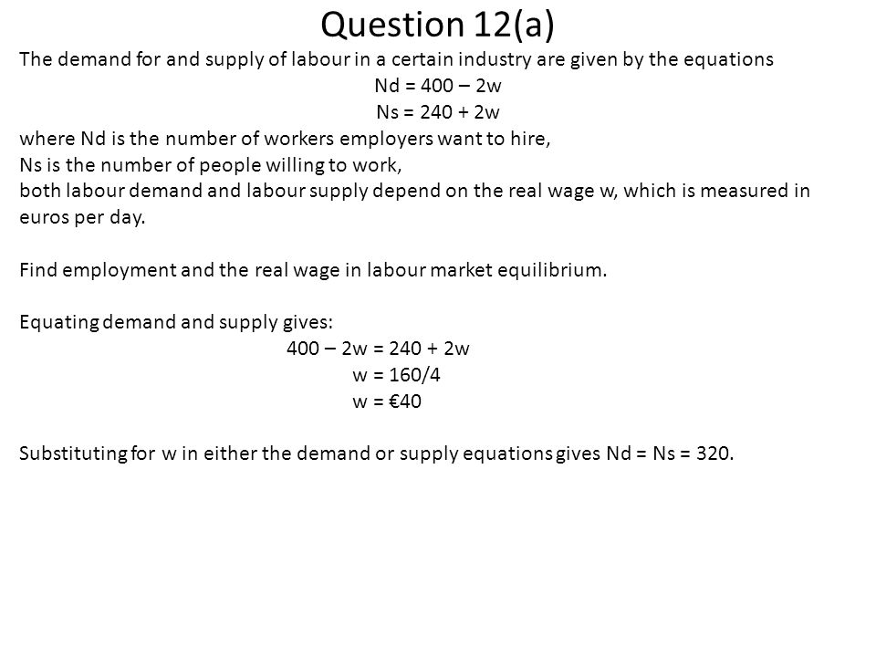 Question 12(a) The demand for and supply of labour in a certain industry are given by the equations.
