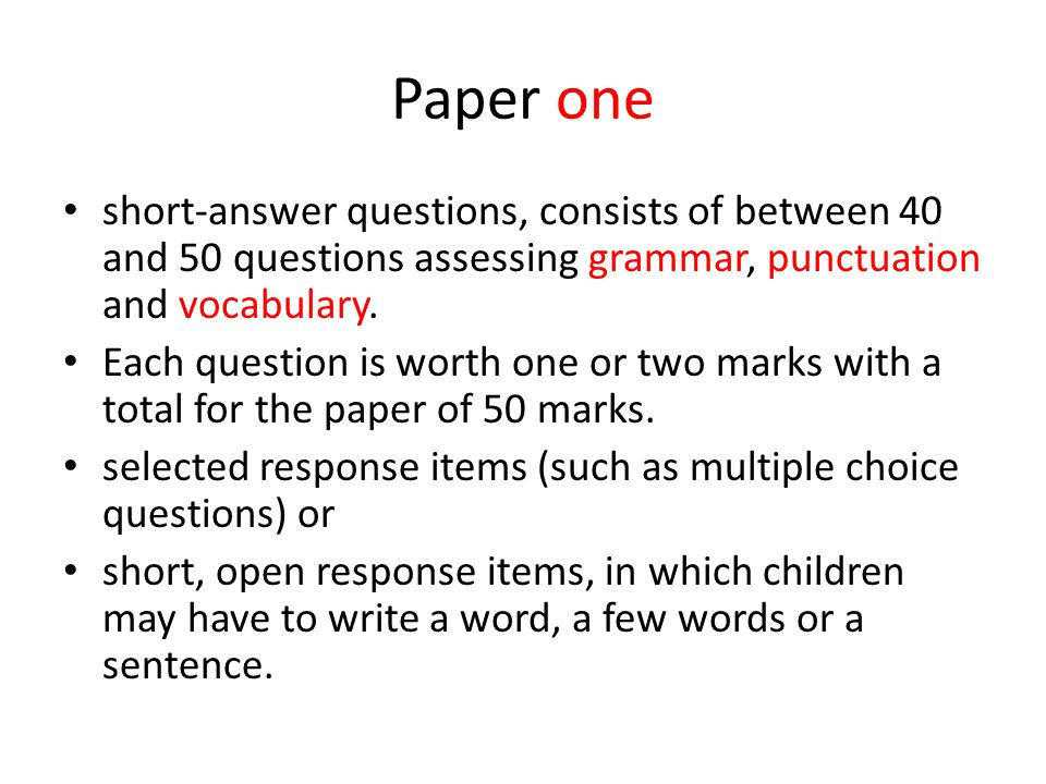 Paper one short-answer questions, consists of between 40 and 50 questions assessing grammar, punctuation and vocabulary.