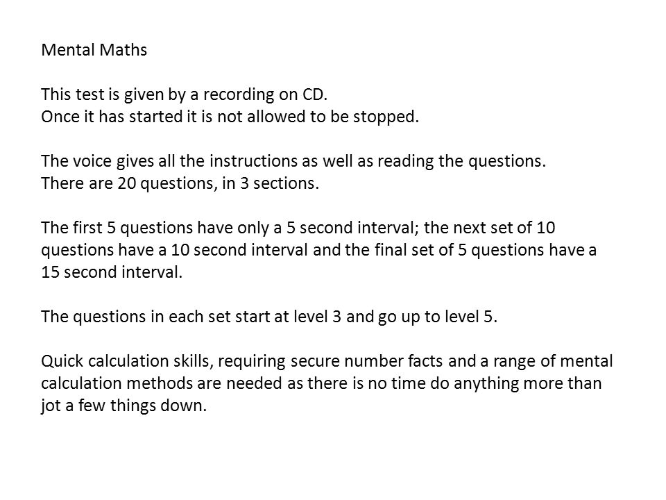 Mental Maths This test is given by a recording on CD. Once it has started it is not allowed to be stopped.