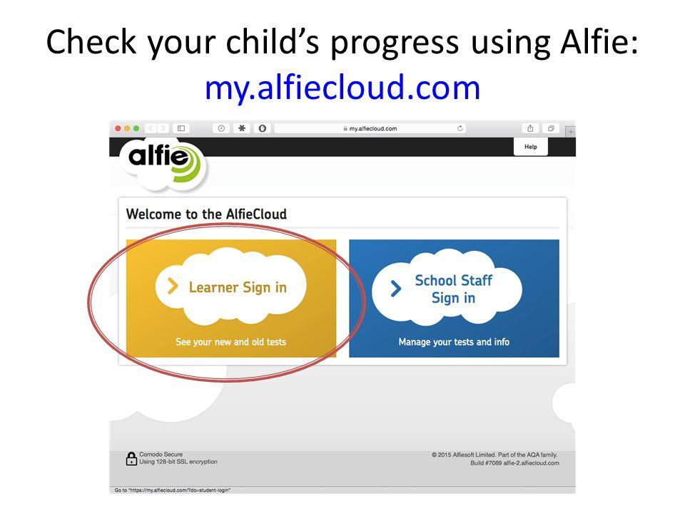 Check your child's progress using Alfie: my.alfiecloud.com
