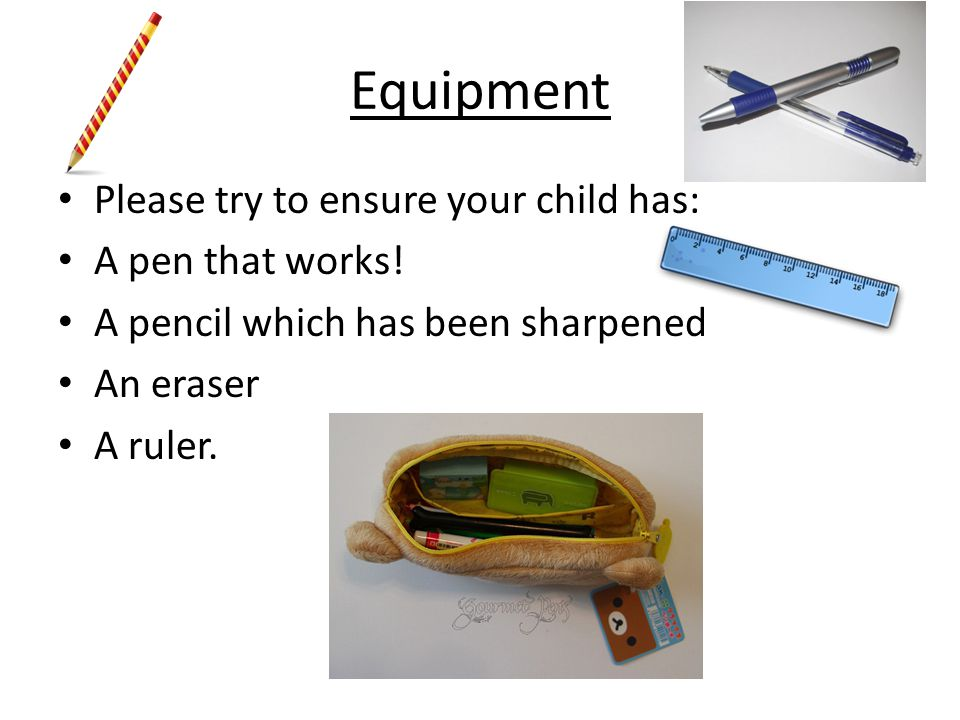 Equipment Please try to ensure your child has: A pen that works!
