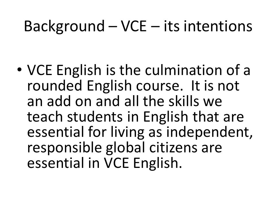 Background – VCE – its intentions