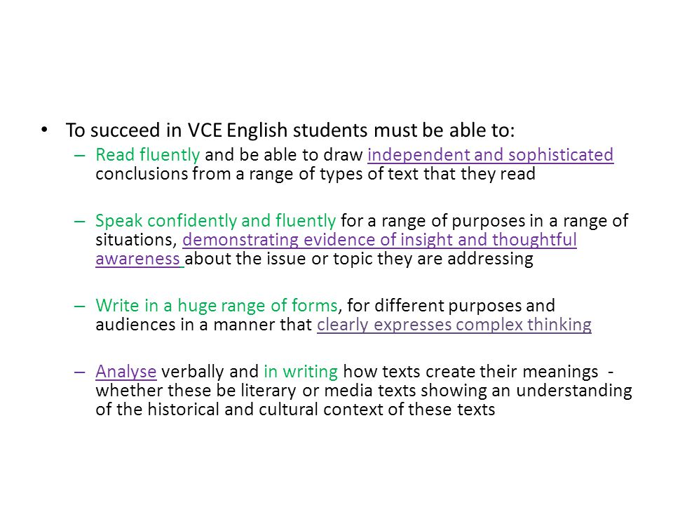 To succeed in VCE English students must be able to:
