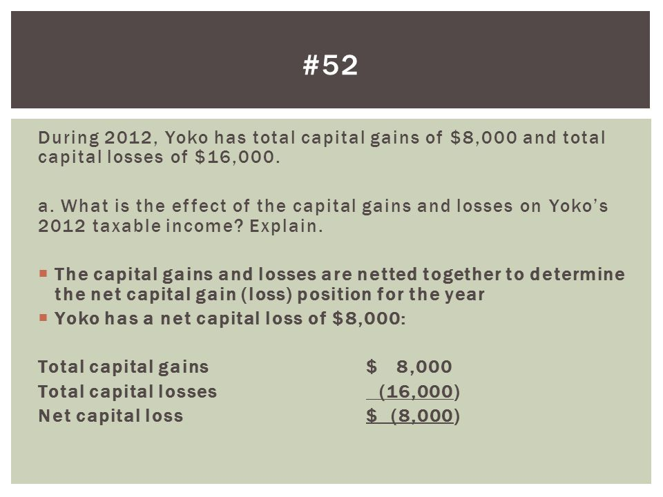 #52 During 2012, Yoko has total capital gains of $8,000 and total capital losses of $16,000.