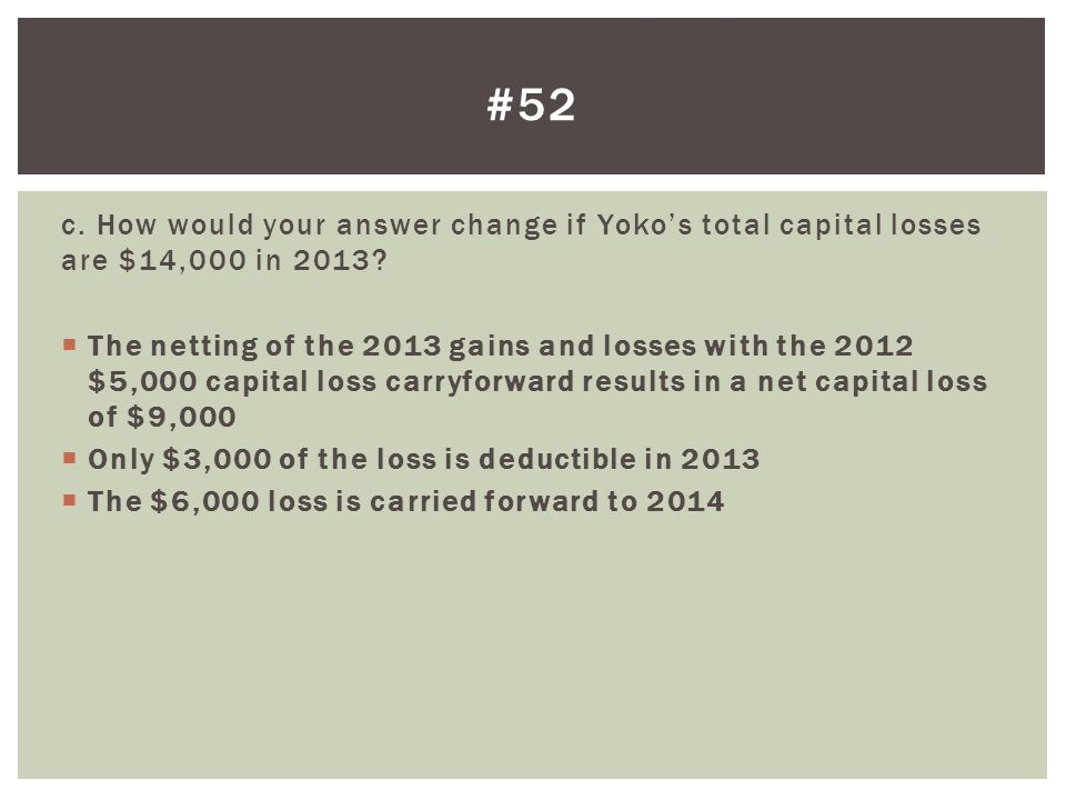#52 c. How would your answer change if Yoko's total capital losses are $14,000 in 2013