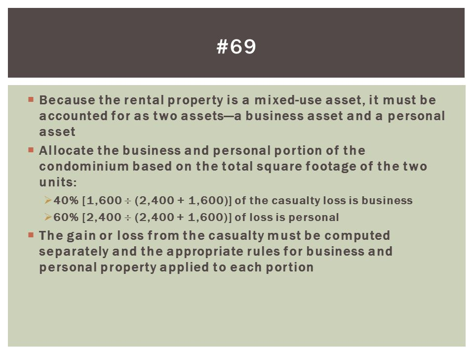 #69 Because the rental property is a mixed-use asset, it must be accounted for as two assets—a business asset and a personal asset.
