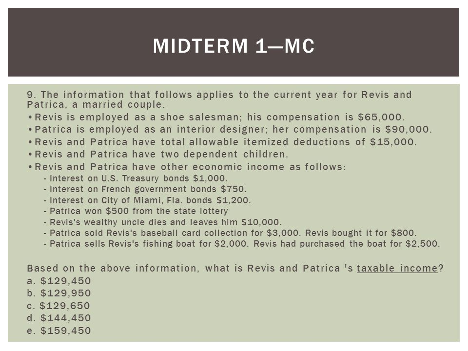 Midterm 1—MC 9. The information that follows applies to the current year for Revis and Patrica, a married couple.