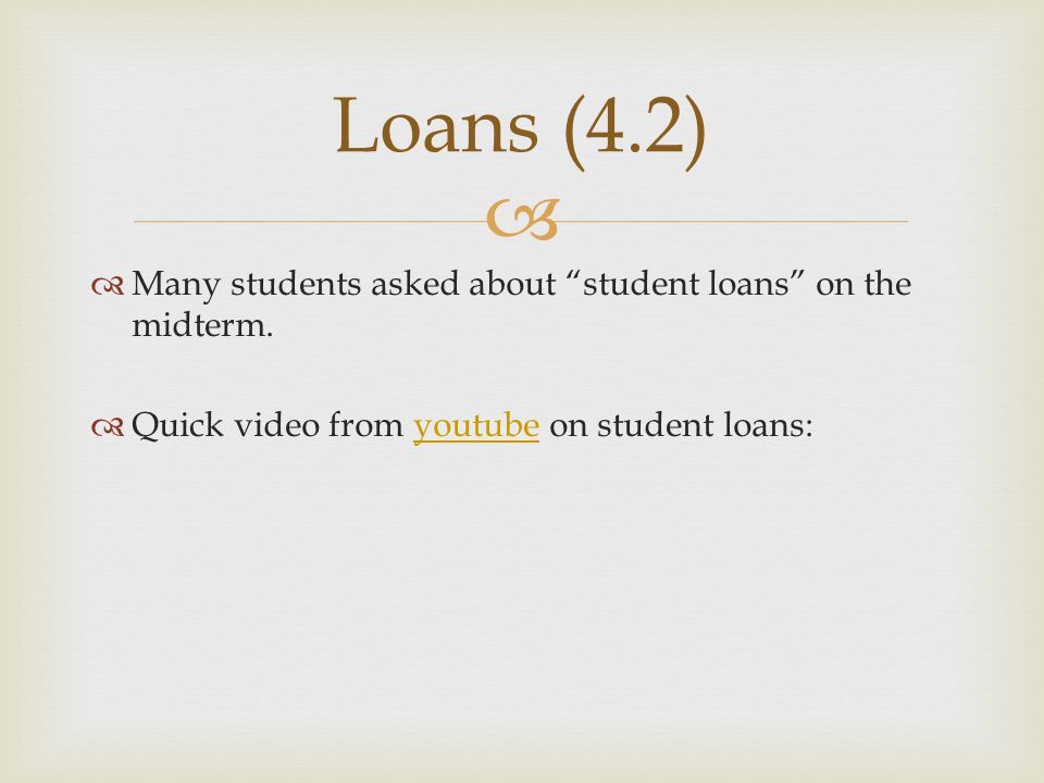 Loans (4.2) Many students asked about student loans on the midterm.