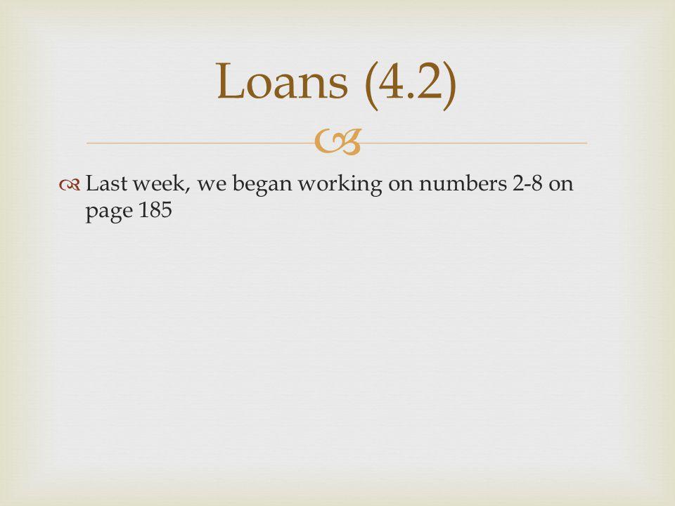 Loans (4.2) Last week, we began working on numbers 2-8 on page 185