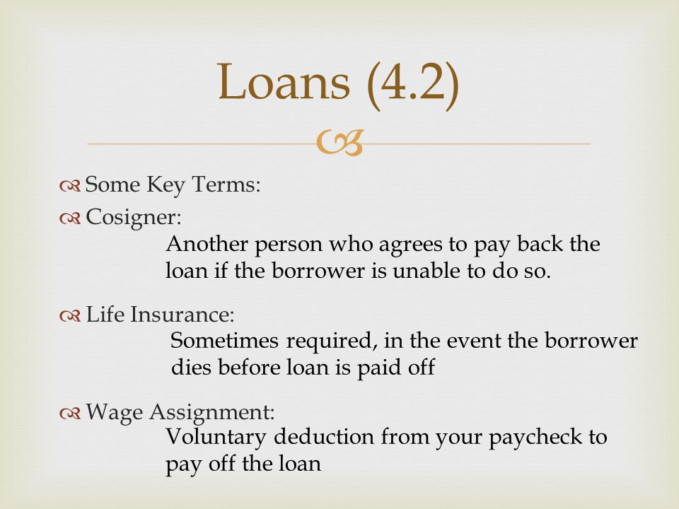 Loans (4.2) Some Key Terms: Cosigner: