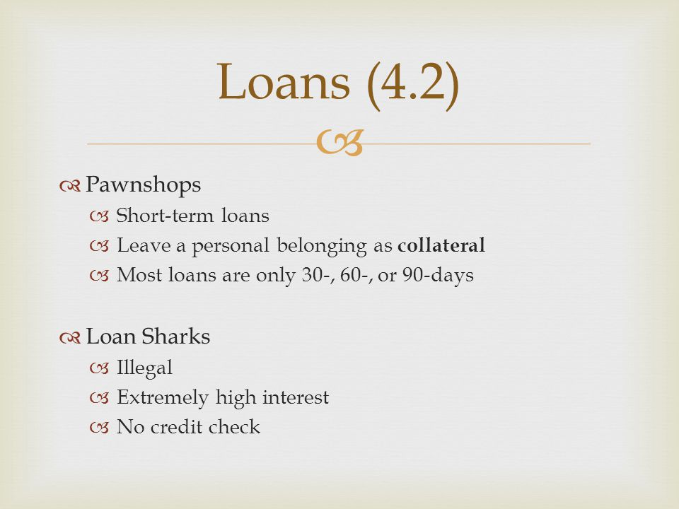 Loans (4.2) Pawnshops Loan Sharks Short-term loans