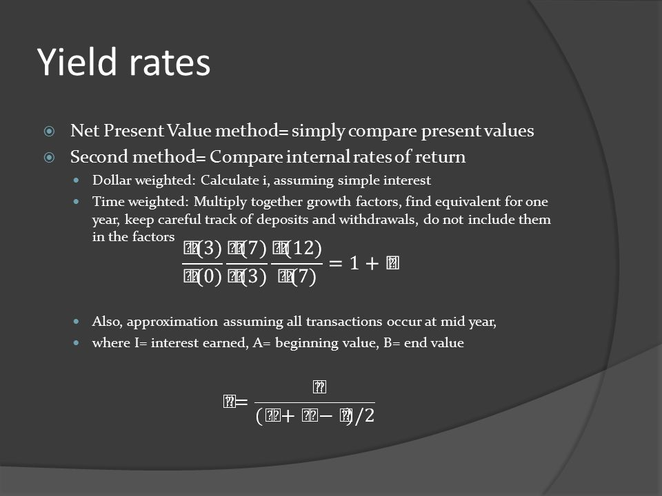 Yield rates Net Present Value method= simply compare present values