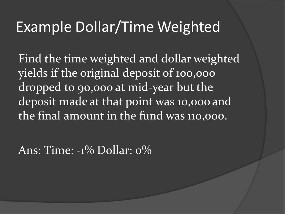 Example Dollar/Time Weighted
