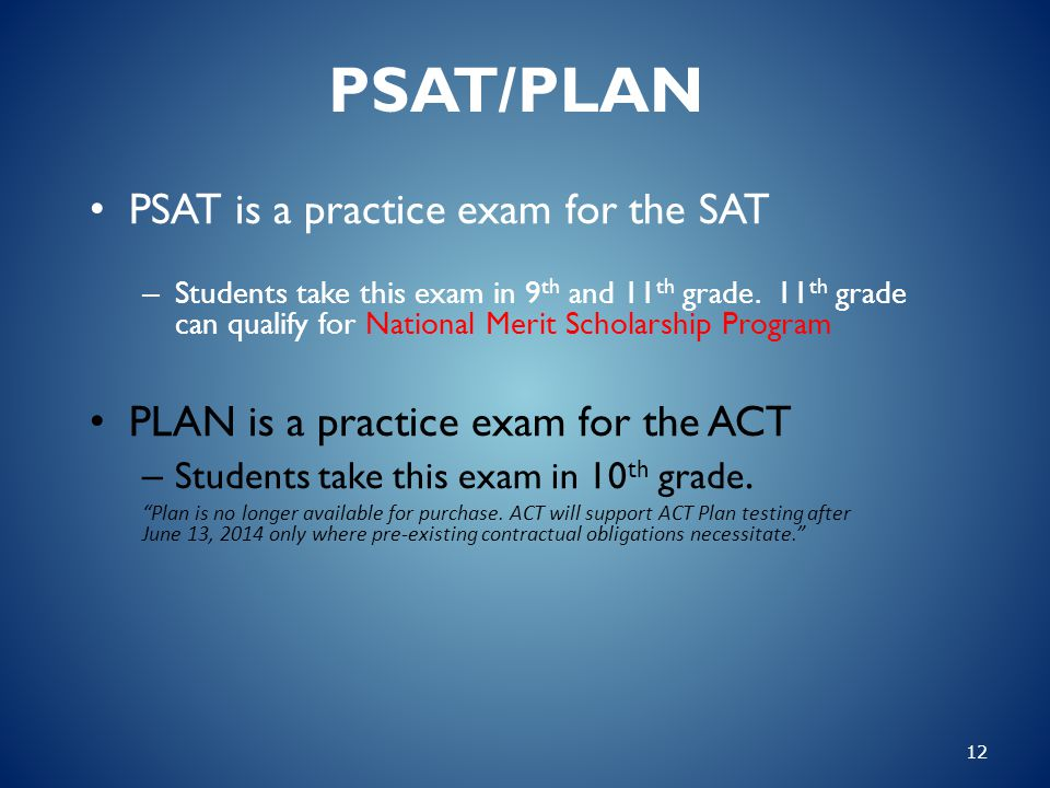 PSAT/PLAN PSAT is a practice exam for the SAT