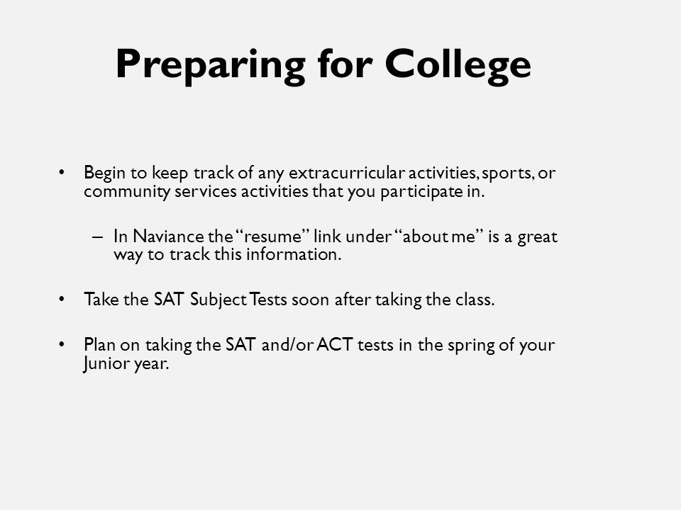 Preparing for College Begin to keep track of any extracurricular activities, sports, or community services activities that you participate in.
