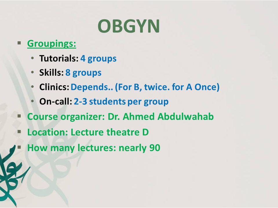 OBGYN Groupings: Course organizer: Dr. Ahmed Abdulwahab