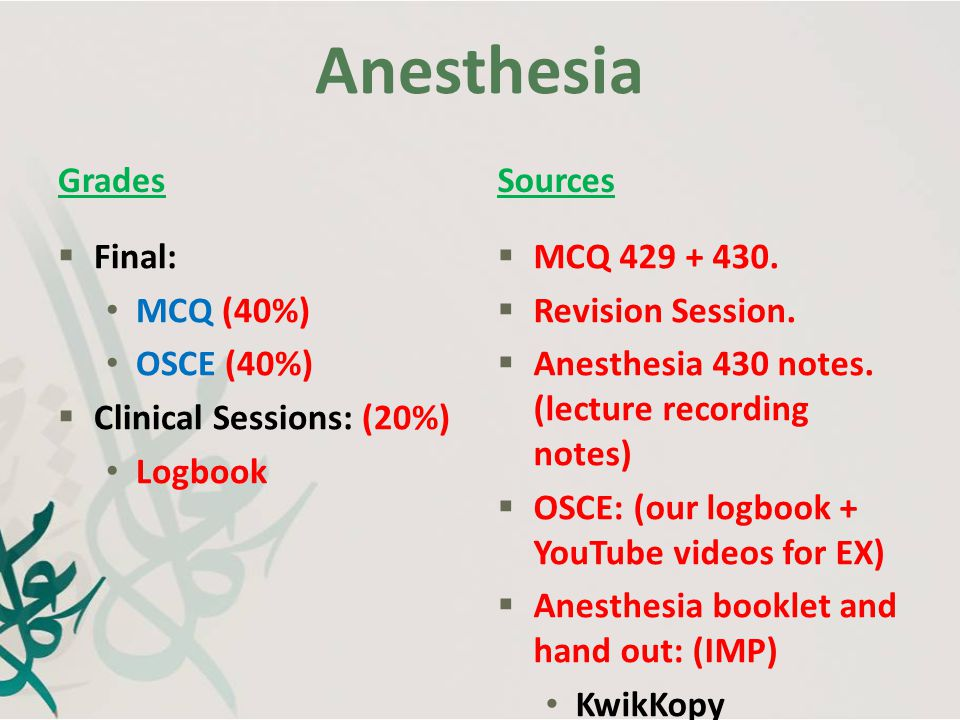 Anesthesia Grades Sources Final: MCQ (40%) OSCE (40%)
