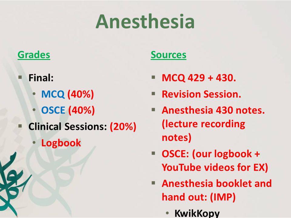 Anesthesia Grades Sources Final: MCQ (40%) OSCE (40%)