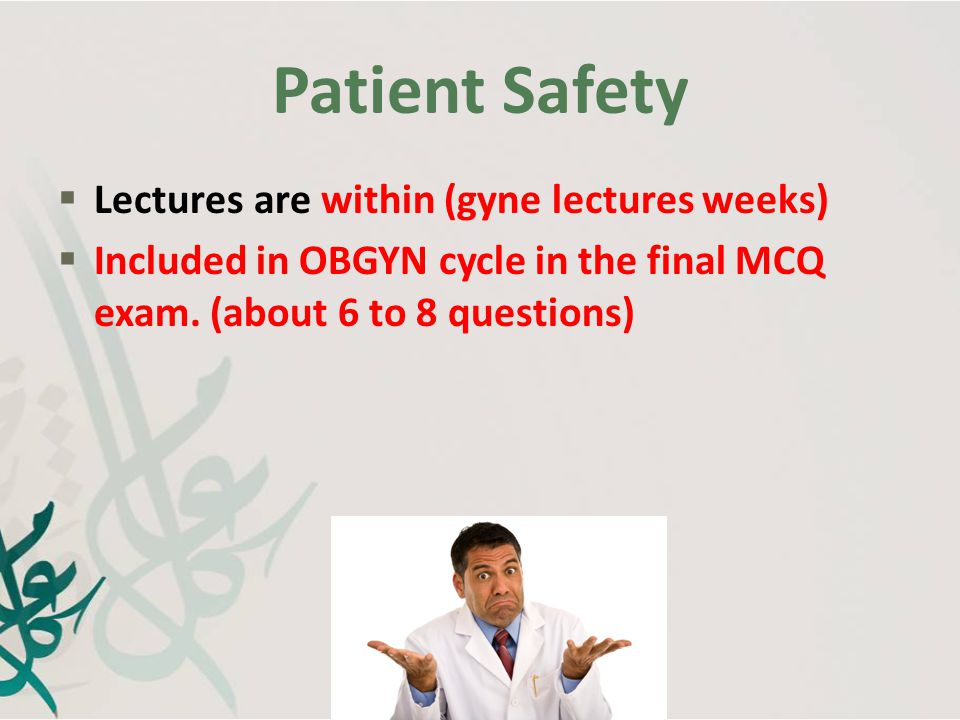 Patient Safety Lectures are within (gyne lectures weeks)