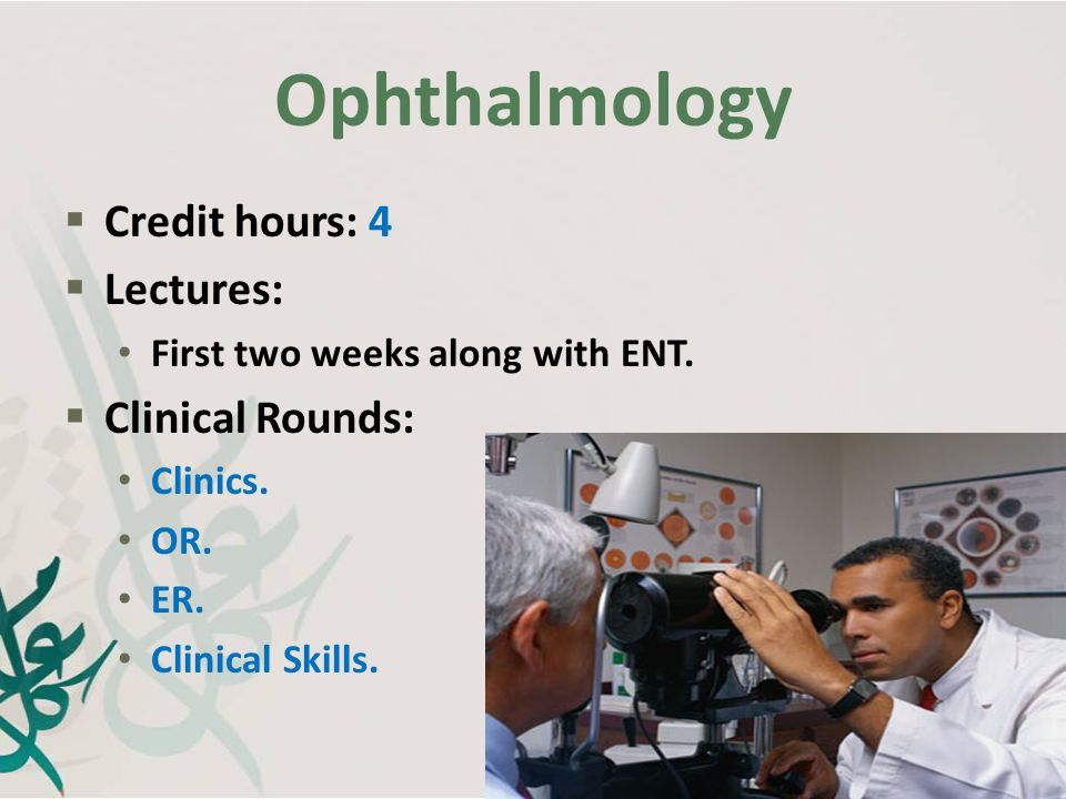 Ophthalmology Credit hours: 4 Lectures: Clinical Rounds: