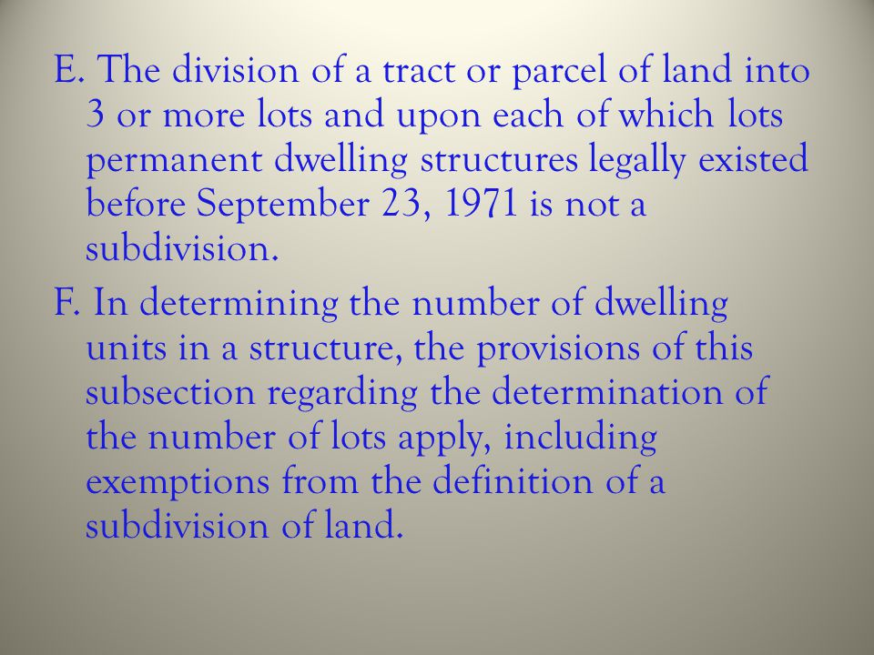 E. The division of a tract or parcel of land into 3 or more lots and upon each of which lots permanent dwelling structures legally existed before September 23, 1971 is not a subdivision.