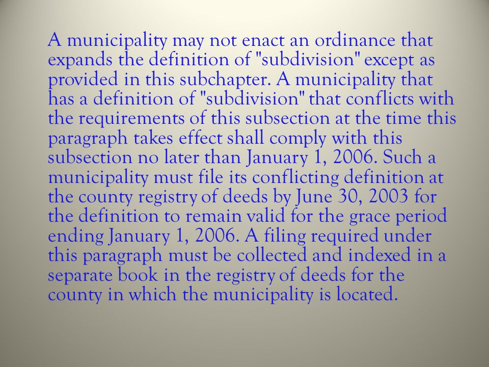 A municipality may not enact an ordinance that expands the definition of subdivision except as provided in this subchapter.