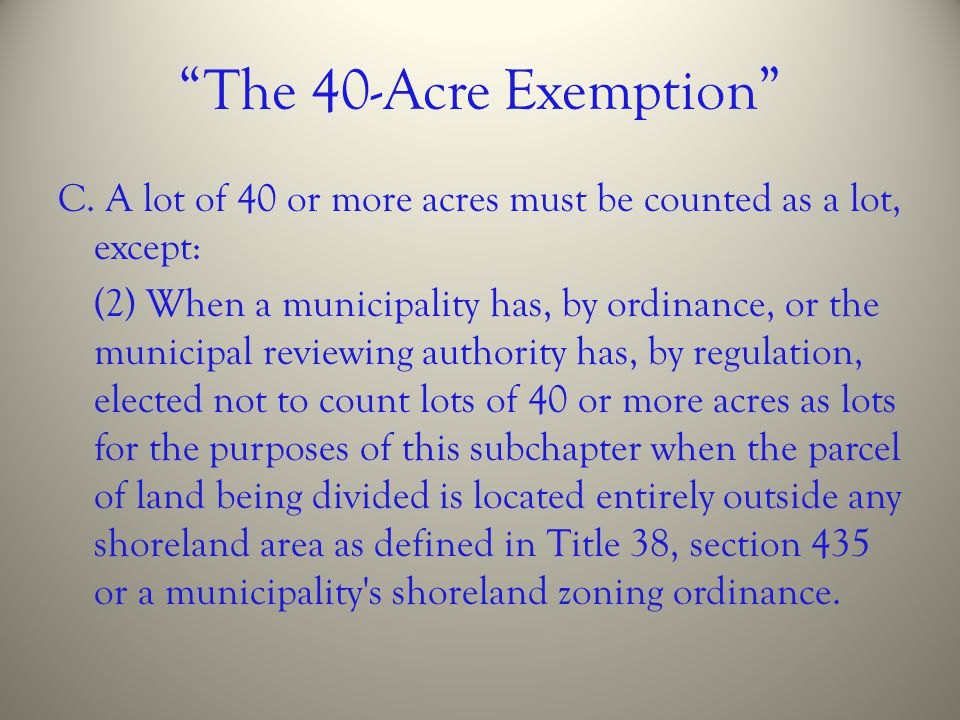 The 40-Acre Exemption C. A lot of 40 or more acres must be counted as a lot, except:
