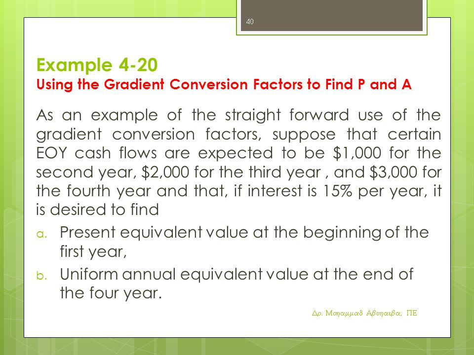 Example 4-20 Using the Gradient Conversion Factors to Find P and A