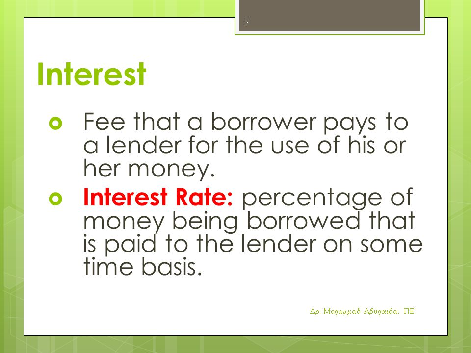 Interest Fee that a borrower pays to a lender for the use of his or her money.