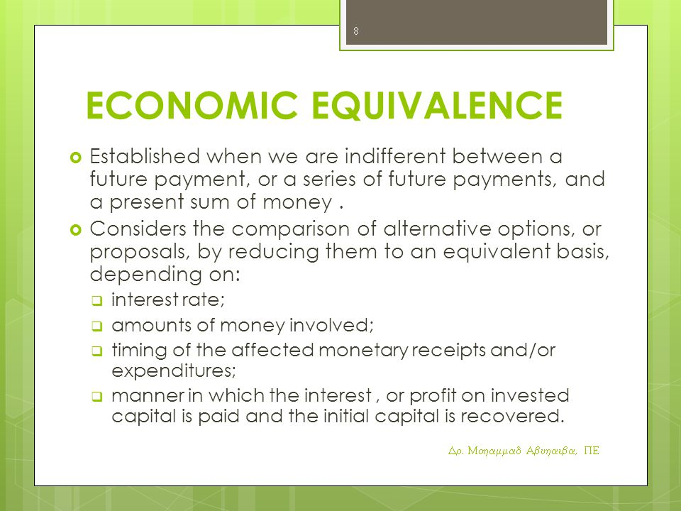 ECONOMIC EQUIVALENCE Established when we are indifferent between a future payment, or a series of future payments, and a present sum of money .