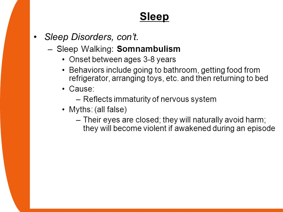 Sleep Sleep Disorders, con't. Sleep Walking: Somnambulism
