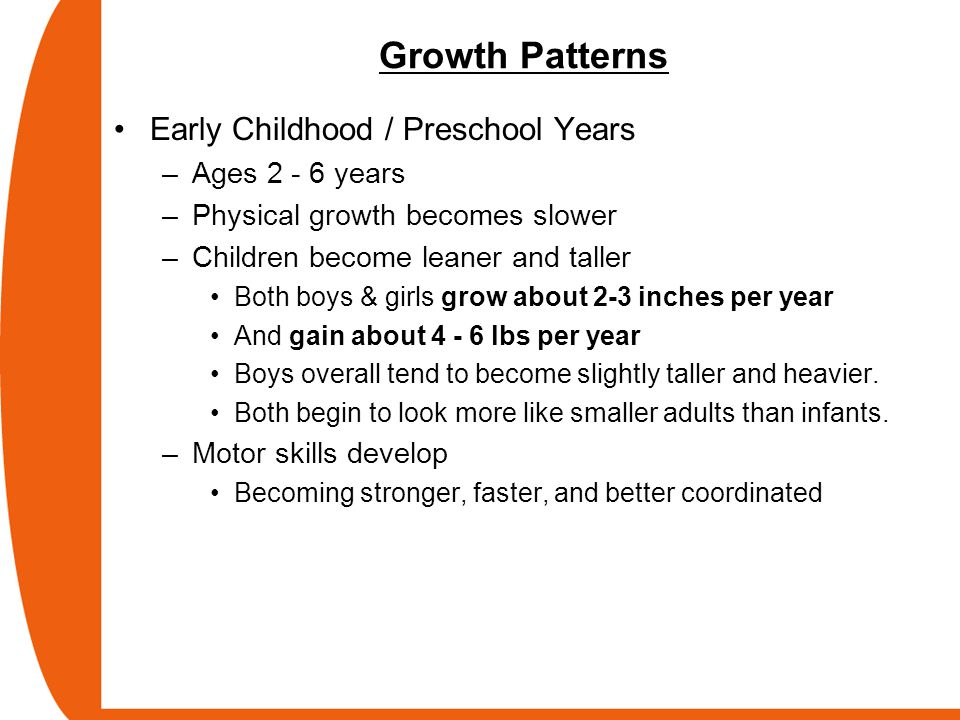 Growth Patterns Early Childhood / Preschool Years Ages 2 - 6 years