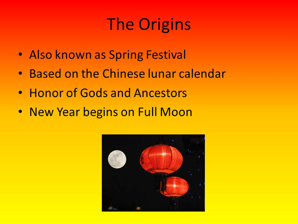 The Origins Also known as Spring Festival