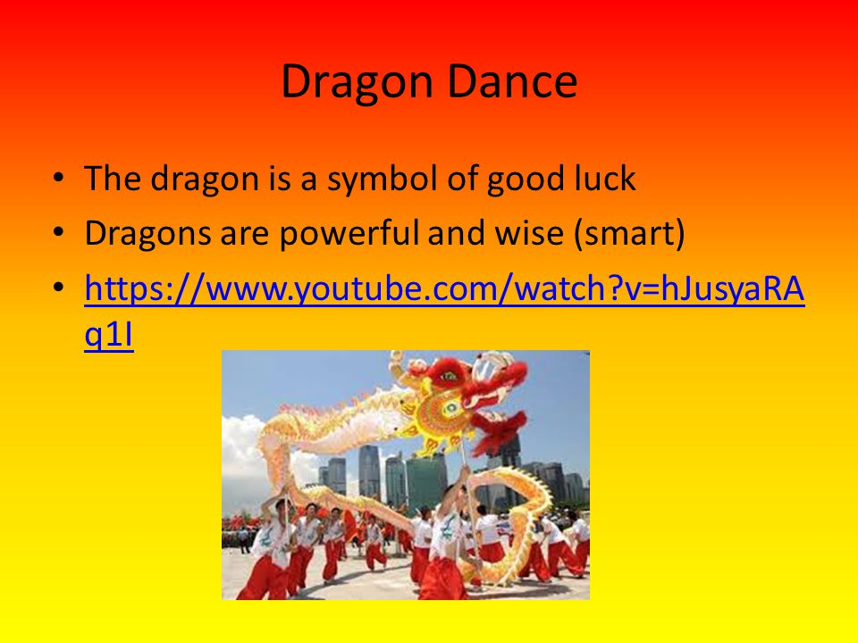 Dragon Dance The dragon is a symbol of good luck