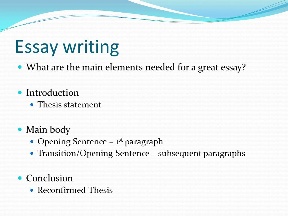 Essay writing What are the main elements needed for a great essay