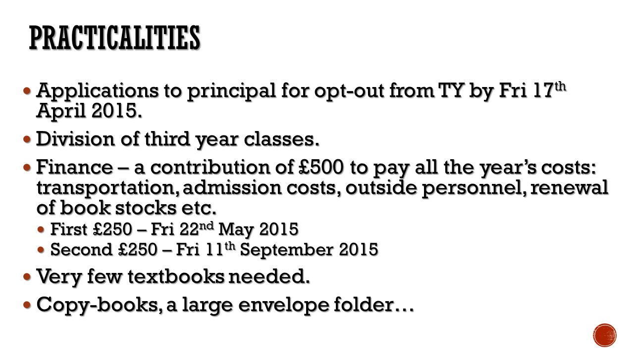 Practicalities Applications to principal for opt-out from TY by Fri 17th April 2015. Division of third year classes.