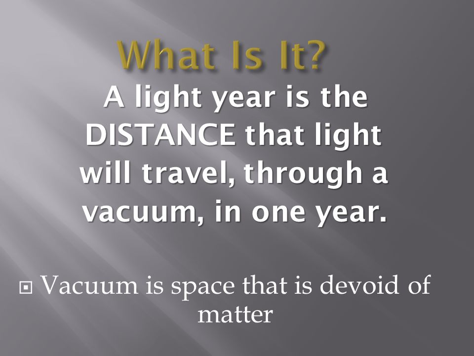 Vacuum is space that is devoid of matter
