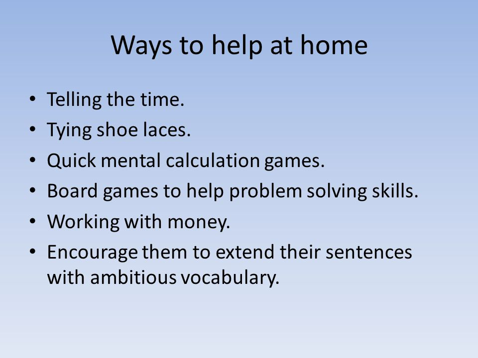 Ways to help at home Telling the time. Tying shoe laces.