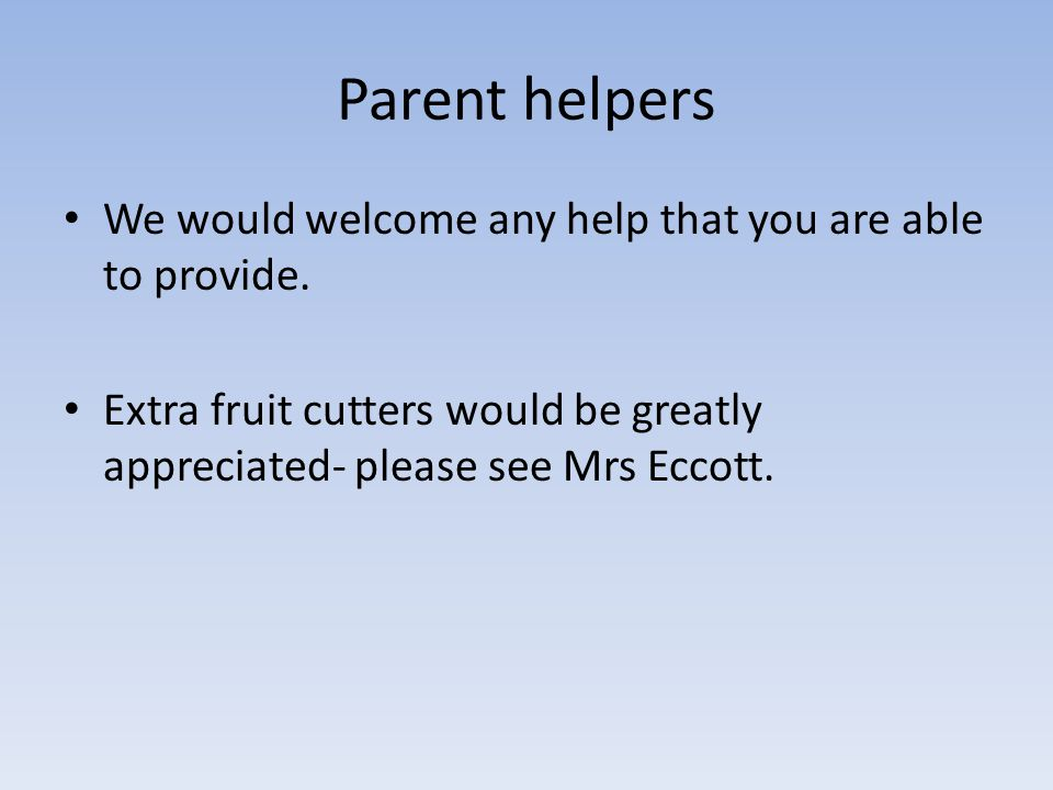 Parent helpers We would welcome any help that you are able to provide.