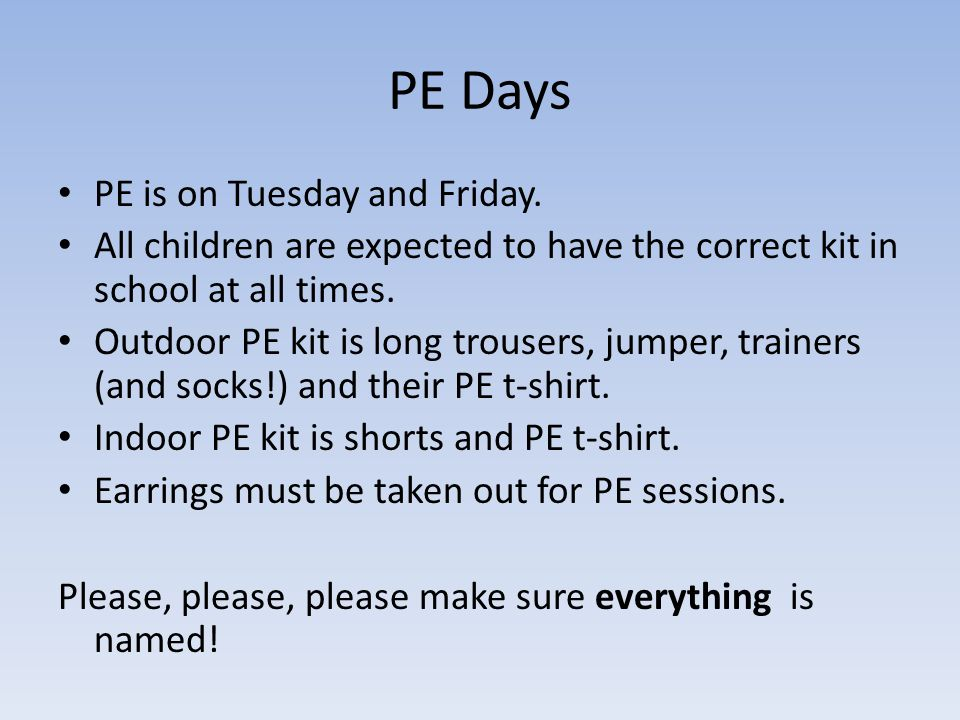 PE Days PE is on Tuesday and Friday.