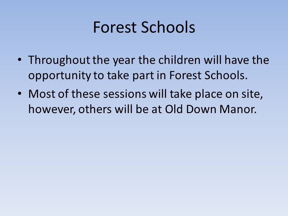 Forest Schools Throughout the year the children will have the opportunity to take part in Forest Schools.
